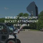 NEW 60″ High Dump Bucket Attachment Available