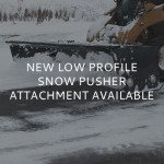 NEW Low Profile Snow Pusher Attachment Available