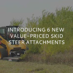 Introducing 6 New Value-Priced Skid Steer Attachments